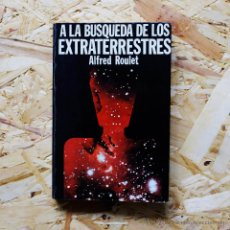 Libros de segunda mano: A LA BÚSQUEDA DE LOS EXTRATERRESTRES, DE ALFRED ROULET. Lote 52404322