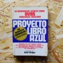 Libros de segunda mano: PROYECTO LIBRO AZUL. LA INFORMACIÓN SECRETA SOBRE OVNIS FINALMENTE REVELADA, DE BRAD STEIGER. Lote 164932001