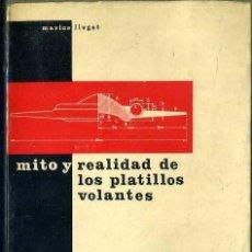 Libros de segunda mano: MARIUS LLEGET : MITO Y REALIDAD DE LOS PLATILLOS VOLANTES (TELSTAR, 1967) MUY ILUSTRADO. Lote 88743807