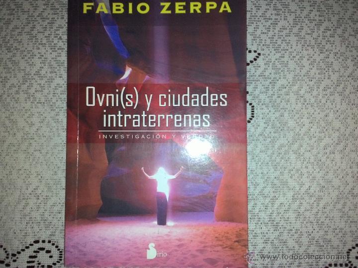 OVNI(S) Y CIUDADES INTRATERRENAS, POR FABIO ZERPA - SIRIO - ARGENTINA - 2011 (Libros de Segunda Mano - Parapsicología y Esoterismo - Ufología)