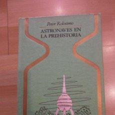 Libros de segunda mano: ASTRONAVES EN LA PREHISTORIA, DE PETER KOLOSIMO. Lote 57017391