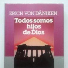 Libros de segunda mano: TODOS SOMOS HIJOS DE DIOS. ERICH VON DANIKEN. PLAZA & JANÉS, OTROS HORIZONTES, 1º EDICIÓN 1988. Lote 57104157