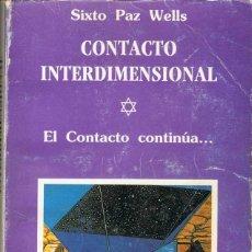 Libros de segunda mano: CONTACTO INTERDIMENSIONAL. EL CONTACTO CONTINÚA - SIXTO PAZ WELLS. Lote 59710635