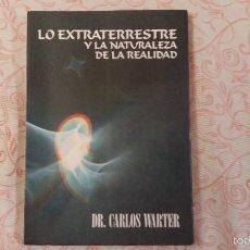 Libros de segunda mano: LO EXTRATERRESTRE Y LA NATURALEZA DE LA REALIDAD, POR CARLOS WARTER - ARGENTINA - 1992. Lote 60682027