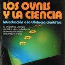 Libros de segunda mano: LOS OVNIS Y LA CIENCIA VICENTE - JUAN BALLESTER OLMOS & MIGUEL GUASP 1ª EDICIÓN 1981. Lote 60701387