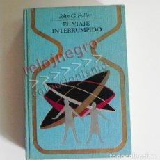 Libros de segunda mano: EL VIAJE INTERRUMPIDO - LIBRO JOHN G FULLER - MISTERIO UFOLOGÍA A BORDO DE PLATILLO OVNI - EXLIBRIS. Lote 87202340