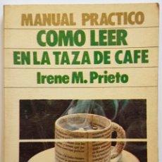 Libros de segunda mano: MANUAL PRÁCTICO: COMO LEER EN LA TAZA DE CAFE, IRENE PRIETO. Lote 66049981