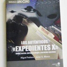 Libros de segunda mano: LOS AUTÉNTICOS EXPEDIENTES X - LIBRO OVNIS SECTAS CIA ESPIONAJE MISTERIO CONTACTOS UFOLOGÍA AÑO CERO. Lote 111798383