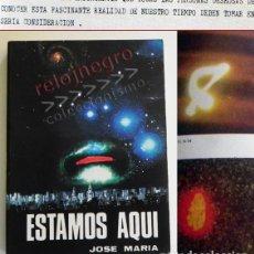 Libros de segunda mano: ESTAMOS AQUÍ - LIBRO JOSÉ MARÍA - DEDICADO FIRMADO AUTOR - EXTRATERRESTRES UFOLOGÍA - OVNIS CONTACTO. Lote 66211742