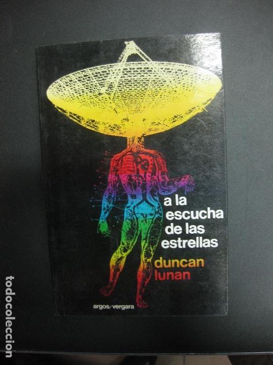A LA ESCUCHA DE LAS ESTRELLAS. DUNCAN LUNAN. ARGOS / VERGARA 1977. (Libros de Segunda Mano - Parapsicología y Esoterismo - Ufología)