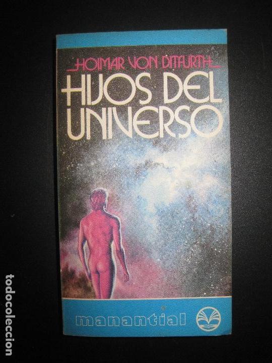 HIJOS DEL UNIVERSO. HOIMAR VON DITFURH. MANANTIAL 1977. (Libros de Segunda Mano - Parapsicología y Esoterismo - Ufología)