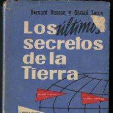 Libros de segunda mano - LIBRO LOS ULTIMOS SECRETOS DE LA TIERRA DE BERNARD BUSSON Y GERARD LEROY - PLATILLOS VOLANTES 1956 - 72711499