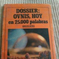 Livros em segunda mão: DOSSIER: OVNIS, HOY EN 25.000 PALABRAS. BRUGUERA. Lote 74164794