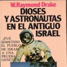 Libros de segunda mano: RAYMOND DRAKE : DIOSES Y ASTRONAUTAS EN EL ANTIGUO ISRAEL (ATE, 1981). Lote 75605447