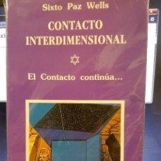 Libros de segunda mano: CONTACTO INTERDIMENSIONAL,EL CONTACTO CONTINÚA. SIXTO PAZ WELLS. Lote 78599189