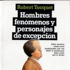 Libros de segunda mano: ROBERT TOCQUET : HOMBRES FENÓMENOS Y PERSONAJES DE EXCEPCIÓN (PLAZA JANÉS, 1983). Lote 80006601