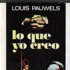 Libros de segunda mano: LOUIS PAUWELS : LO QUE YO CREO (PLAZA JANÉS, 1975) PRIMERA EDICIÓN. Lote 80012961