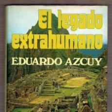Libros de segunda mano: EL LEGADO EXTRAHUMANO - EDUARDO AZCUY - 1976. Lote 80081057