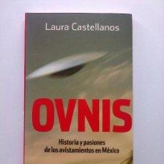 Libros de segunda mano: OVNIS HISTORIA Y PASIONES DE LOS AVISTAMIENTOS EN MEXICO LAURA CASTELLANOS UFOLOGIA EXTRATERRESTRES. Lote 84087444