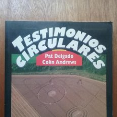 Libros de segunda mano: TESTIMONIOS CIRCULARES, PAT DELGADO, COLIN ANDREWS, TIKAL, 1994. Lote 86517396