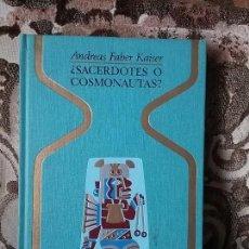 Libros de segunda mano: ¿SACERDOTES O COSMONAUTAS?, 1975. DE ANDREAS FABER KAISER. EXCELENTE ESTADO. OTROS MUNDOS.. Lote 86946200
