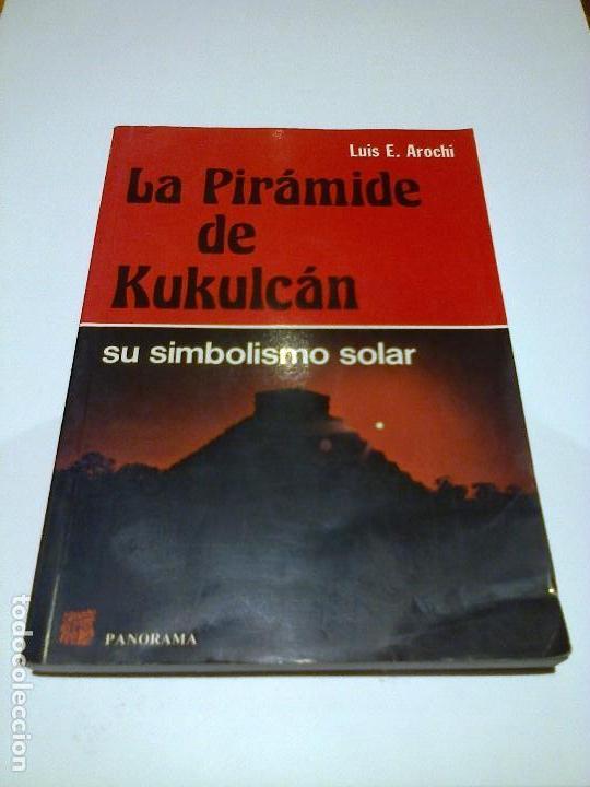 LA PIRAMIDE DE KUKULCAN LUIS E. AROCHI MISTERIOS ENIGMAS ARQUEOASTRONOMIA (Libros de Segunda Mano - Parapsicología y Esoterismo - Ufología)