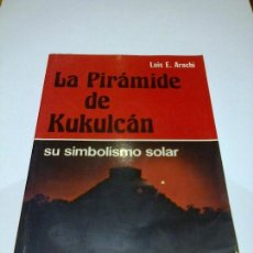 Libros de segunda mano: LA PIRAMIDE DE KUKULCAN LUIS E. AROCHI MISTERIOS ENIGMAS ARQUEOASTRONOMIA. Lote 87099936