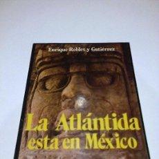Libros de segunda mano: LA ATLANTIDA ESTA EN MEXICO ENRIQUE ROBLES MISTERIOS ENIGMAS. Lote 87691132
