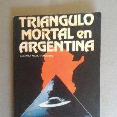 Libros de segunda mano: TRIANGULO MORTAL EN ARGENTINA, POR GUATAVO M. FERNÁNDEZ - COL. CUARTA DIMENSIÓN - ARGENTINA - 1978. Lote 90348744