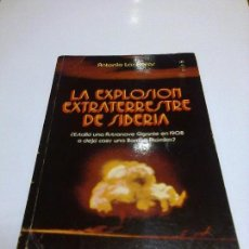 Libros de segunda mano: LA EXPLOSION EXTRATERRESTRE DE SIBERIA ANTONIO LAS HERAS UFOLOGIA OVNIS EXTRATERRESTRES. Lote 90696670