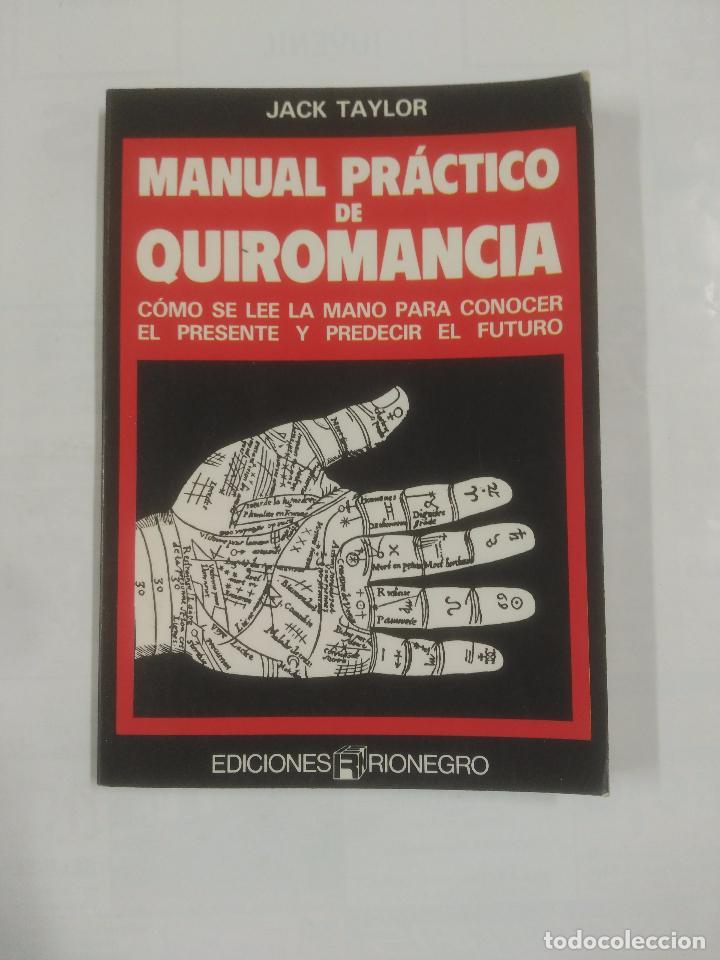 MANUAL PRÁCTICO DE QUIROMANCIA. JACK TAYLOR. EDICIONES RIONEGRO. TDK128 (Libros de Segunda Mano - Parapsicología y Esoterismo - Numerología y Quiromancia)