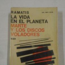 Libros de segunda mano: LA VIDA EN EL PLANETA MARTE Y LOS DISCOS VOLADORES. RAMATIS. EDITORIAL KIER. TDK179. Lote 91075270