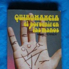 Libros de segunda mano: QUIROMANCIA, EL PORVENIR EN LA MANOS, MARC PERRIER, EDITORS 1994. Lote 93035540