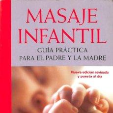 Libros de segunda mano: MASAJE INFANTIL. GUIA PRACTICA PARA EL PADRE Y LA MADRE. Lote 94635448