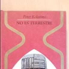 Libros de segunda mano: NO ES TERRESTRE. PETER KOLOSIMO. PLAZA Y JANES. OTROS MUNDOS.. Lote 95444379