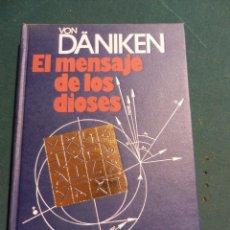 Libros de segunda mano: EL MENSAJE DE LOS DIOSES - LIBRO DE ERICH VON DÄNIKEN - ILUSTRADO - TAPA DURA. Lote 95806767