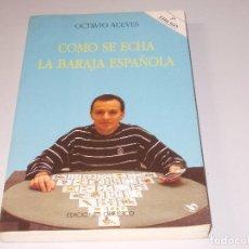 Libros de segunda mano: COMO SE ECHA LA BARAJA ESPAÑOLA, OCTAVIO ACEVES. EDICIONES OBELISCO 5ª ED. OCTUBRE 1.995. Lote 97068191