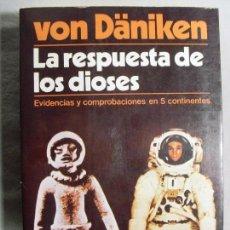 Libros de segunda mano: LA RESPUESTA DE LOS DIOSES / VON DANIKEN / 1980. Lote 98031719