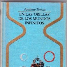 Libros de segunda mano: EN LAS ORILLAS DE LOS MUNDOS INFINITOS - ANDREW TOMAS. Lote 98076983