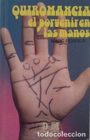 QUIROMANCIA. EL PORVENIR EN LAS MANOS. MARC PERRIER (Libros de Segunda Mano - Parapsicología y Esoterismo - Numerología y Quiromancia)