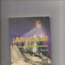 Libros de segunda mano: AHORA SI - MENSAJES DEL COSMOS - SAYA .DA. Lote 99104127
