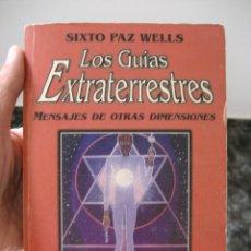 Libros de segunda mano: SIXTO PAZ WELLS - LOS GUÍAS EXTRATERRESTRES - MENSAJES DE OTRAS DIMENSIONES ERREPAR - RARO. Lote 100315751