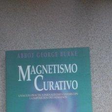 Libros de segunda mano: MAGNETISMO CURATIVO, ABBOT GEORGE BURKE, OBELISCO, BARCELONA, 1994. Lote 102490955
