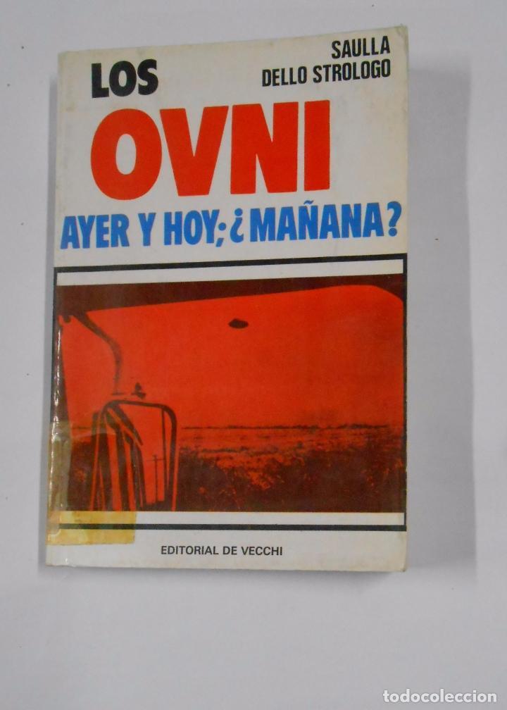 LOS OVNI, AYER, HOY, ¿Y MAÑANA?. DELLO STROLOGO, SAULLA. TDK327 (Libros de Segunda Mano - Parapsicología y Esoterismo - Ufología)