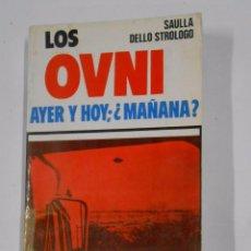 Libros de segunda mano: LOS OVNI, AYER, HOY, ¿Y MAÑANA?. DELLO STROLOGO, SAULLA. TDK327. Lote 103471247