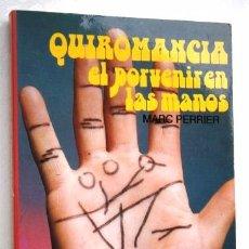Libros de segunda mano: QUIROMANCIA, EL PORVENIR EN LAS MANOS POR MARC PERRIER DE DISTRIBUCIONES MATEOS EN BARCELONA 1997. Lote 103841447