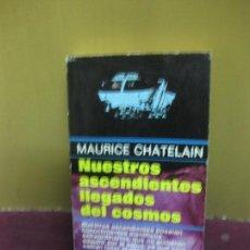 Libros de segunda mano: MAURICE CHATELAIN. NUESTROS ASCENDIENTES LLEGADOS DEL COSMOS. PLAZA & JANES 1978.. Lote 105797699