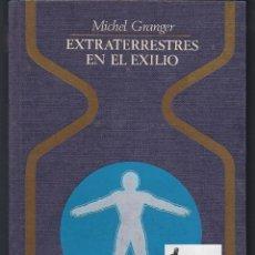 Libros de segunda mano: EXTRATERRESTRES EN EL EXILIO - MICHEL GRANGER - ENIGMAS MISTERIOS - OVNI OVNIS UFOLOGÍA. Lote 107053879