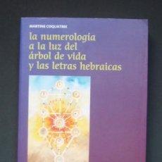 Libros de segunda mano: LA NUMEROLOGÍA A LA LUZ DEL ÁRBOL DE VIDA Y LAS LETRAS HEBRAICAS - COQUATRIX, MARTINE. Lote 108421167