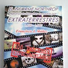 Libros de segunda mano: EL INFORME NORTHROP. AERONAVES TERRESTRES TOMADAS POR EXTRATERRESTRES. 1920-1960. FRANCISCO J. MÁÑEZ. Lote 110086519